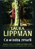 Lippman Laura - Co wiedzą zmarli