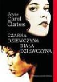 Oates Joyce Carol - Czarna dziewczyna biała dziewczyna