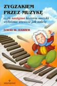 Barber David W. - Zygzakiem przez muzykę czyli następna historia muzyki wyłożona wreszcie jak należy