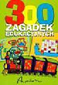 Praca zbiorowa - 300 zagadek edukacyjnych