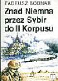 Bodnar Tadeusz - Znad Niemna przez Sybir do II Korpusu