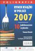 Nowak Tomasz - Rynek książki w Polsce 2007 Poligrafia