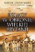 Gretzyngier Robert - Polacy w obronie Wielkiej Brytanii
