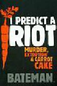 Bateman, C - I Predict a Riot