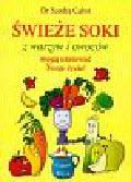 Cabot Sandra - Świeże soki z warzyw i owoców mogą uratować Twoje życie