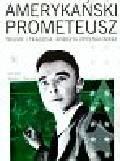 Bird Kai, Sherwin Martin J. - Amerykański Prometeusz Triumf i tragedia Roberta Oppenheimera