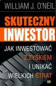 O Neil  William J. - Skuteczny inwestor. Jak inwestować z zyskiem i unikać wielkich strat