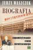 Waszczuk Jerzy - Biografie niezlustrowane zapamiętywanie czasu nieutraconego