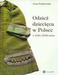 Drążkowska Anna - Odzież dziecięca w Polsce w XVII i XVIII wieku