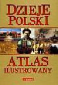 Sienkiewicz Witold Olczak Elżbieta (red.) - Dzieje Polski Atlas ilustrowany