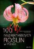 Krzyściak-Kosińska Renata, Kosiński Marek - 100 najpiękniejszych roślin w Polsce