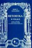 Lichański Jakub Zdzisław - Retoryka w Polsce Studia o historii nauczaniu i teorii w czasach Rzeczypospolitej