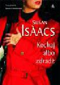 Isaacs Susan - Kochaj albo zdradź