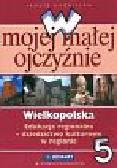 Kuźnieców Janusz - W mojej małej ojczyźnie 5 Wielkopolska. Edukacja regionalna Dziedzictwo kulturowe w regionie