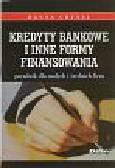 Chynał Hanna - Kredyty bankowe i inne formy finansowania. Poradnik dla małych i średnich firm