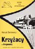 Sienkiewicz Henryk - Krzyżacy fragmenty Lektury dla zapracowanych. wszystkie wątki wszystkie istotne postacie