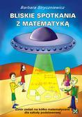 Stryczniewicz Barbara - Bliskie spotkania z matematyką Zbiór zadań na kółka matematyczne dla szkoły podstawowej
