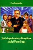Stadtmuller Ewa - Jak błogosławiony Bronisław zaufał Panu Bogu