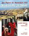 Bujak Adam - Jan Paweł II i Benedykt XVI śladami Jezusa