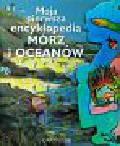 Moja pierwsza encyklopedia mórz i oceanów