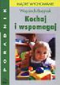 Brejnak Wojciech - Kochaj i wspomagaj Poradnik dla rodziców. Mądre wychowanie