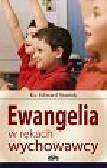 Staniek Edward - Ewangelia w rękach wychowawcy
