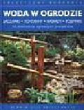 Bridgewater Alan, Bridgewater Gill - Woda w ogrodzie. Sadzawki, fontanny, kaskady, pojemniki