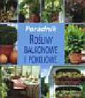 Rośliny balkonowe i pokojowe. Poradnik
