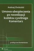 Chróścicki Andrzej - Umowa ubezpieczenia po nowelizacji kodeksu cywilnego. Komentarz
