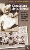 Królikowski Łucjan OFMConv - Skradzione dzieciństwo Polskie dzieci na tułaczym szlaku 1939 - 1950