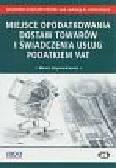 Szymankiewicz Marcin - Miejsce opodatkowania dostaw towarów i świadczenia usług podatkiem VAT