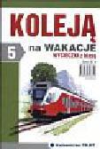 Olszewski Tadeusz - Koleją na wakacje Wycieczki z klasą 5