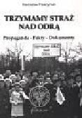 Ptaszyński Radosław - Trzymamy straż nad Odrą