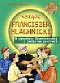 Stadtmuller Ewa - Ksiądz Franciszek Blachnicki