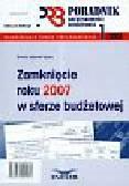Adamek-Hyska Dorota - Zamknięcie roku 2007 w sferze budżetowej