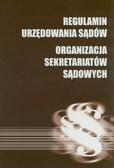 Regulamin urzędowania sądów powszechnych, organizacja i zakres działania sekretariatów sądowych