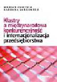 Gorynia Marian, Jankowska Barbara - Klastry a międzynarodowa konkurencyjność i internacjonalizacja przedsiębiorstwa