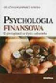 Wąsowicz-Kiryło Grażyna - Psychologia finansowa. O pieniądzach w życiu człowieka
