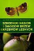 Stocki Jacek, Kinelski Stanisław, Dzwonkowski Robert - Szkodniki nasion i owoców drzew i krzewów leśnych