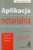 Stepaniuk Mariusz - Aplikacja notarialna. Pytania, odpowiedzi, tabele