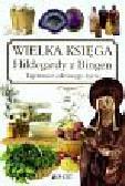 Kluge Heidelore - Wielka księga Hildegardy z Bingen Tajemnice zdrowego życia
