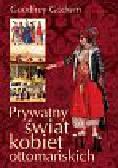 Goodfrey Godwin - Prywatny świat kobiet ottomańskich