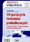 Sławińska Ewa - 10 gorących tematów podatkowych w orzecznictwie i interpretacjach organów podatkowych 2008/07