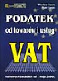 Sasin W., Sasin P. - Podatek od towarów i usług VAT na nowych zasadach od 1 maja 2004 r.