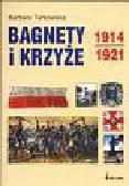 Tarkowska Barbara - Bagnety i krzyże 1914 - 1921