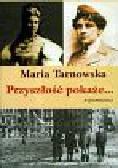 Tarnowska Maria - Przyszłość pokaże wspomnienia