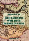 Skrycki Radosław - Dzieje kartografii Nowej Marchii do Końca XVIII wieku