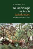Koch Christof - Neurobiologia na tropie świadomości