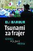 Barbur Eli - Tsunami za frajer. Izrael - Polska - Media