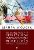 Wójcik Marta - Wybrane aspekty społecznego funkcjonowania młodzieży niesłyszącej i słabo słyszącej